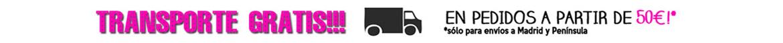 TRANSPORTE GRATIS en pedidos a partir de 50€ *sólo Madrid y Península
